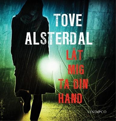 Låt mig ta din hand av Tove Alsterdal
