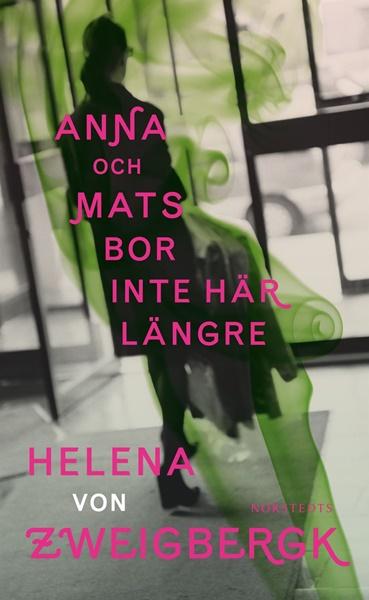 Anna och Mats bor inte här längre av Helena von Zweigbergk