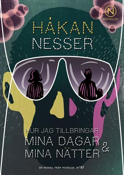 Hur jag tillbringar mina dagar & mina nätter av Håkan Nesser